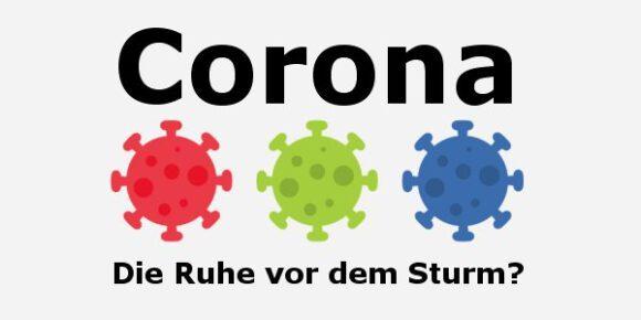 Corona - Die Ruhe vor dem Sturm?